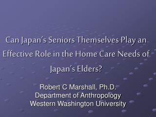 Can Japan's Seniors Themselves Play an Effective Role in the Home Care Needs of Japan's Elders?
