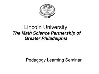 Lincoln University The Math Science Partnership of Greater Philadelphia