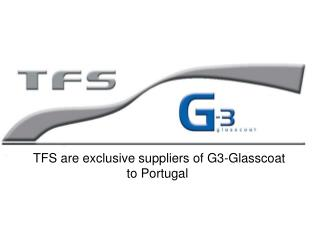 TFS are exclusive suppliers of G3-Glasscoat to Portugal
