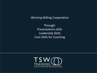 Winning Willing  C ooperation Through: Presentations skills Leadership Skills
