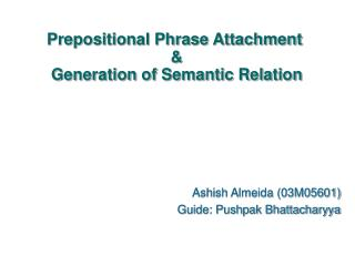 Prepositional Phrase Attachment  &  Generation of Semantic Relation