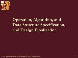 Operation, Algorithm, and Data Structure Specification, and Design Finalization