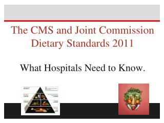 The CMS and Joint Commission Dietary Standards 2011 What Hospitals Need to Know.