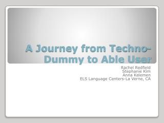 A Journey from Techno-Dummy to Able User