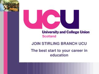 JOIN STIRLING BRANCH UCU The best start to your career in education