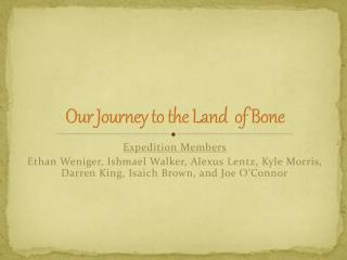 Our Journey to the Land  of Bone