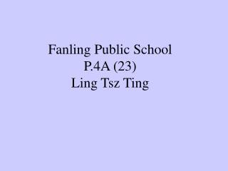 Fanling Public School P.4A (23) Ling Tsz Ting