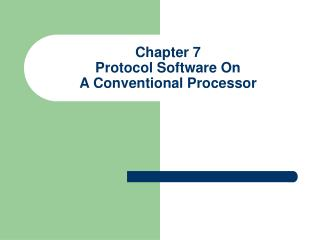 Chapter 7 Protocol Software On  A Conventional Processor