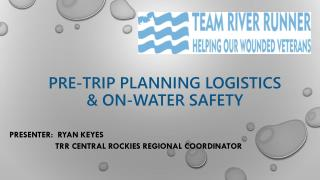 Pre-Trip Planning Logistics   & On-Water Safety