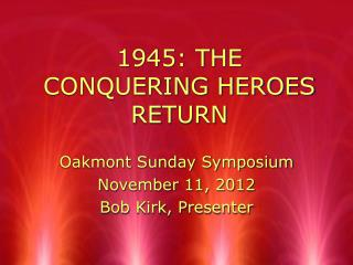 1945: THE CONQUERING HEROES RETURN