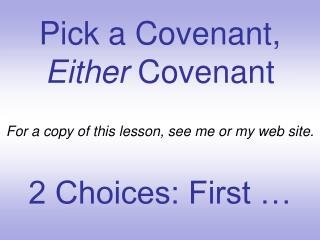 Pick a Covenant,  Either  Covenant