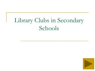 Library Clubs in Secondary Schools