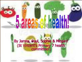 By James, Paul, Sophie & Megan! (St Vincent's Primary 7 health committee!)