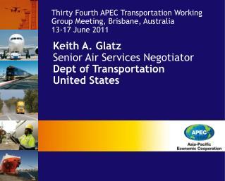 Keith A. Glatz Senior Air Services Negotiator  Dept of Transportation United States