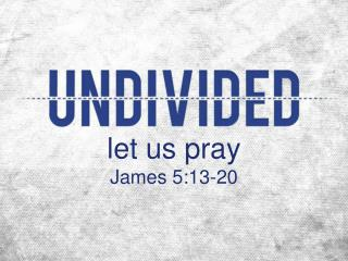 let us pray James 5:13-20