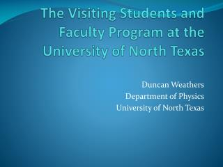 The Visiting Students and Faculty Program at the University of North Texas