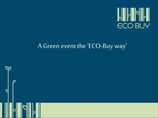 A Green event the 'ECO-Buy way'
