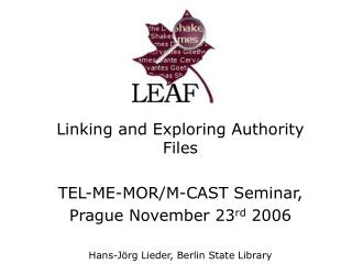 Linking and Exploring Authority Files TEL-ME-MOR/M-CAST Seminar, Prague November 23 rd  2006