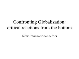 Confronting Globalization: critical reactions from the bottom