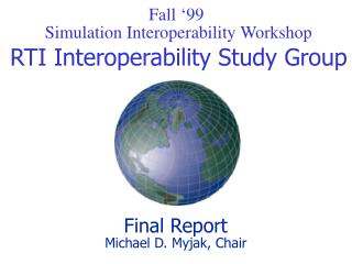 Fall '99  Simulation Interoperability Workshop RTI Interoperability Study Group