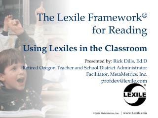 The Lexile Framework ®   for Reading
