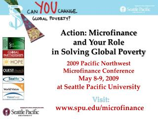 Action: Microfinance  and Your Role in Solving Global Poverty 2009 Pacific Northwest