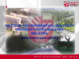 INSTITUTE FOR MATHEMATICAL RESEARCH UNIVERSITY PUTRA MALAYSIA  MALAYSIA www.inform.upm.edu.my