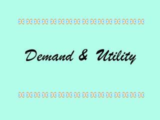Demand &  Utility