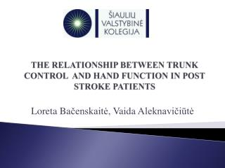 THE RELATIONSHIP BETWEEN TRUNK CONTROL  AND HAND FUNCTION IN POST STROKE PATIENTS
