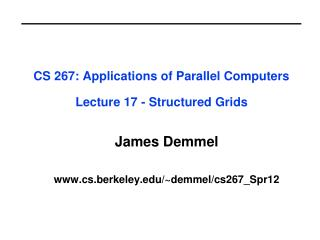 CS 267: Applications of Parallel Computers Lecture 17 - Structured Grids