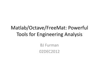 Matlab /Octave/ FreeMat : Powerful Tools for Engineering Analysis