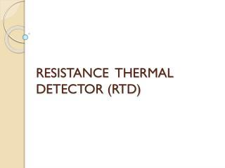 RESISTANCE THERMAL DETECTOR (RTD)