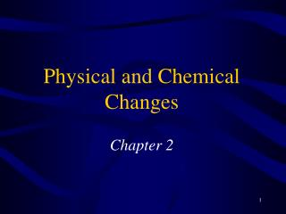 Physical and Chemical Changes Chapter 2