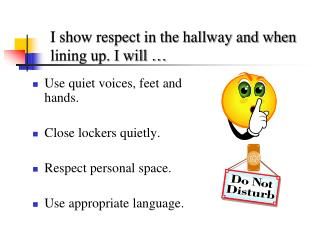 I show respect in the hallway and when lining up. I will …
