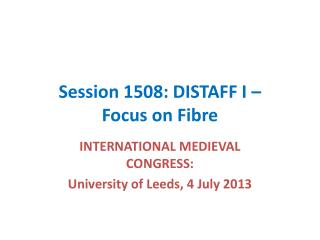 Session 1508: DISTAFF I – Focus on Fibre