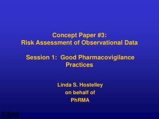 Concept Paper #3: Risk Assessment of Observational Data  Session 1:  Good Pharmacovigilance Practices