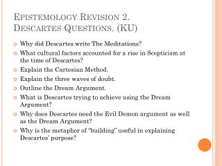 Epistemology Revision 2. Descartes Questions .  (KU)
