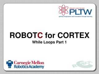 ROBOT C  for CORTEX While Loops Part 1