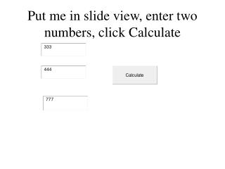 Put me in slide view, enter two numbers, click Calculate