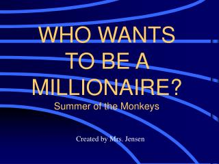 WHO WANTS TO BE A MILLIONAIRE? Summer of the Monkeys