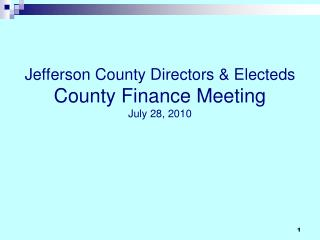 Jefferson County Directors & Electeds County Finance Meeting July 28, 2010