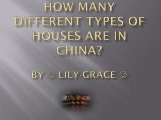 How many different types of houses are in China?  By    Lily-grace  