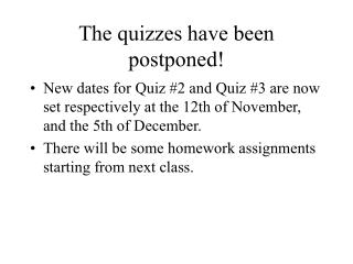 The quizzes have been postponed!