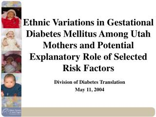 Ethnic Variations in Gestational Diabetes Mellitus Among Utah Mothers and Potential Explanatory Role of Selected Risk Fa