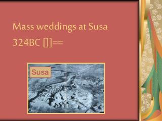 Mass weddings at Susa 324BC []]==