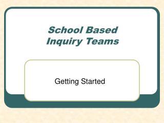 School Based Inquiry Teams