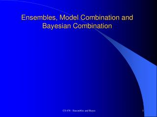 Ensembles, Model Combination and Bayesian Combination