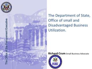 The Department of State, Office of small and Disadvantaged Business Utilization.