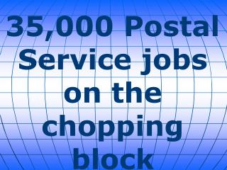 35,000 Postal Service jobs on the chopping block