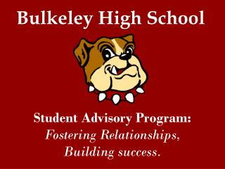 Student Advisory Program:  Fostering Relationships, Building success.